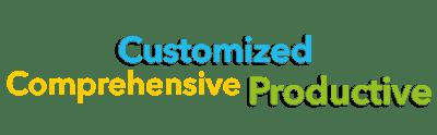 Customized, Comprehensive, Productive